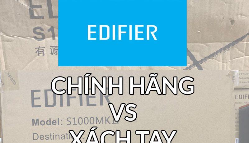 Phân biệt sản phẩm EDIFIER chính hãng và xách tay
